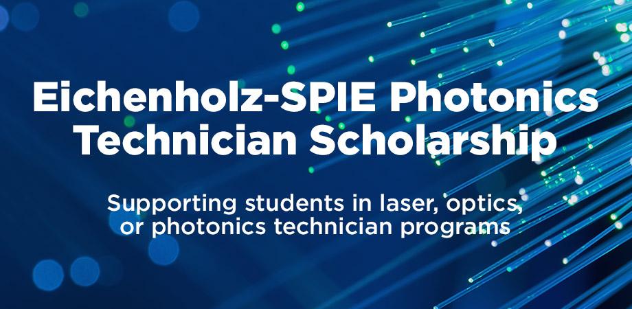 New Eichenholz-SPIE Photonics Technician Scholarship welcomes applicants.